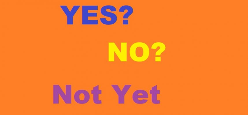 yes no not yet